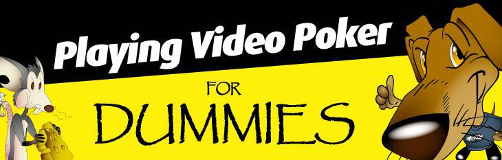 Playing Video Poker: A Guide for Dummies
